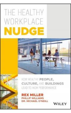 The Healthy Workplace Nudge - How Healthy People, Culture, and Buildings Lead to High Performance