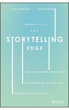 The Storytelling Edge - How to Transform Your Business, Stop Screaming into the Void, and Make Peopl