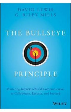 The Bullseye Principle - Mastering Intention-Based  Communication to Collaborate, Execute, and Succe