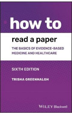How to Read a Paper - The Basics of Evidence-based  Medicine and Healthcare, 6th Edition
