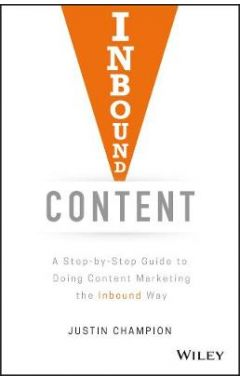 Inbound Content - A Step-By-Step Guide To Doing Content Marketing the Inbound Way