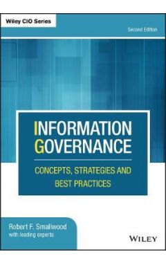 Information Governance: Concepts, Strategies and B est Practices, 2nd Edition
