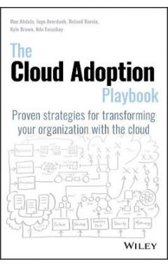 The Cloud Adoption Playbook - Proven Strategies for Transforming your Organization with the Cloud