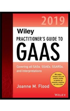 Wiley Practitioner's Guide to GAAS 2019: Covering all SASs, SSAEs, SSARSs, and Interpretations