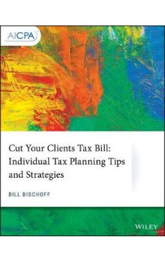 Cut Your Clients Tax Bill - Individual Tax Planning Tips and Strategies