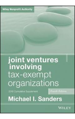 Joint Ventures Involving Tax-Exempt Organizations,  4th Edition 2018 Cumulative Supplement