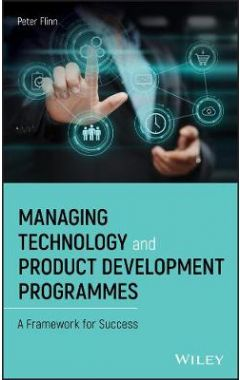 Managing Technology and Product Development Programmes - A Framework for Success