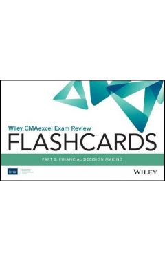 Wiley CMAexcel Exam Review 2019 Flashcards - Part 2 , Financial Decision Making