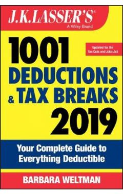 J.K. Lasser's 1001 Deductions and Tax Breaks 2019 - Your Complete Guide to Everything Deductible