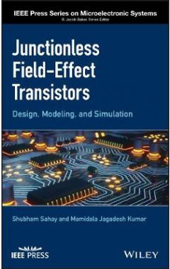 Junctionless Field-Effect Transistors - Design, Modeling, and Simulation