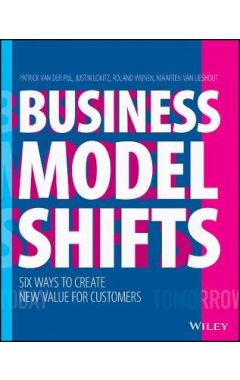 Business Model Shifts: Six Ways to Create New Valu e For Customers