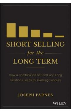 Short Selling for the Long Term: How a Combination  of Short and Long Positions Leads to Investing S