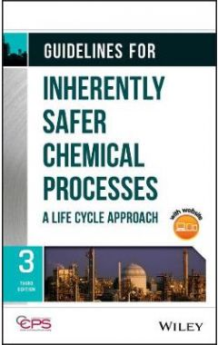 Guidelines for Inherently Safer Chemical Processes : A Life Cycle Approach, Third Edition