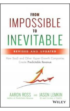 From Impossible To Inevitable - How SaaS and Other Hyper-Growth Companies Create Predictable Revenue