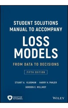 Student Solutions Manual to Accompany Loss Models - From Data to Decisions, Fifth Edition