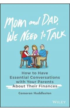 Mom and Dad, We Need to Talk - How to Have Essential Conversations with Your Parents About Their Fin