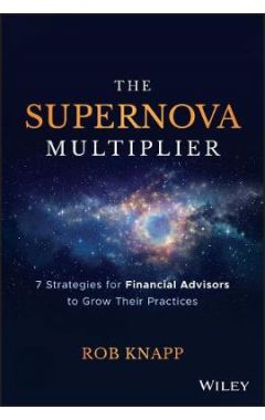The Supernova Multiplier - 7 Strategies for Financial Advisors to Grow Their Practices