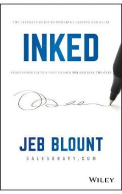 INKED: The Ultimate Guide to Powerful Closing and Negotiation Tactics that Unlock YES and Seal the D