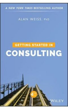 Getting Started in Consulting, Fourth Edition