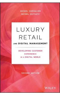 Luxury Retail and Digital Management, Second Editi on – Developing Customer Experience in a Digital