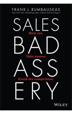 Sales Badassery - Kick Ass. Take Names. Crush the Competition
