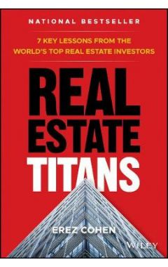 Real Estate Titans - 7 Key Lessons from the World's Top Real Estate Investors