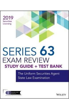 Wiley Series 63 Securities Licensing Exam Review 2019 + Test Bank - The Uniform Securities Agent Sta