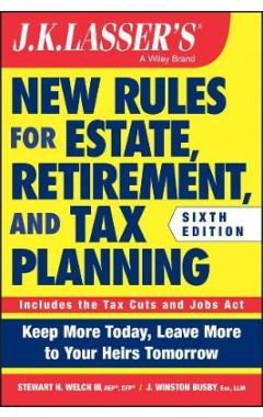 JK Lasser's New Rules for Estate, Retirement, and Tax Planning, 6th Edition