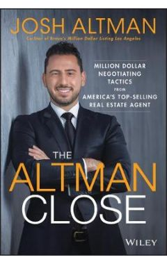 The Altman Close - Million-Dollar Negotiating Tactics from America's Top-Selling Real Estate Agent