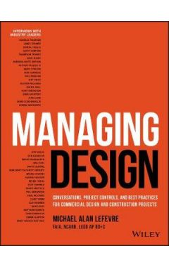 Managing Design - Conversations, Project Controls, and Best Practices for Commercial Design and Cons