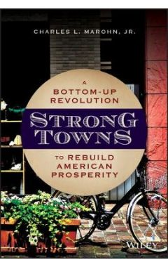 Strong Towns: A Bottom-Up Revolution to Rebuild Am erican Prosperity