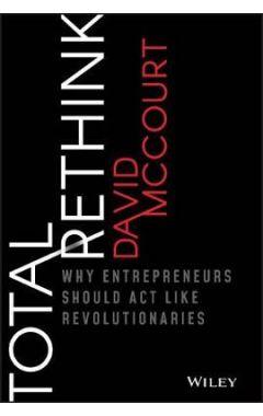 Total Rethink - Why Entrepreneurs Should Act Like Revolutionaries