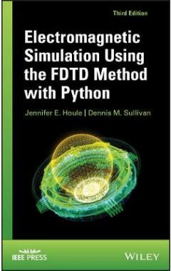 Electromagnetic Simulation Using the FDTD Method w ith Python, Third Edition