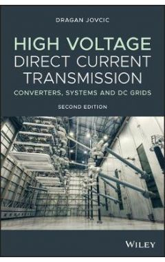 High Voltage Direct Current Transmission: Converte rs, Systems and DC Grids, 2nd Edition