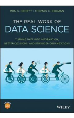 The Real Work of Data Science - Turning Data into Information, Better Decisions, and Stronger Organi