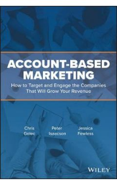 Account-Based Marketing - How to Target and Engage the Companies That Will Grow Your Revenue