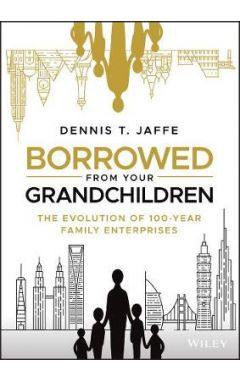 Borrowed from my Grandchildren: The Evolution of S tewardship in 100-Year Families
