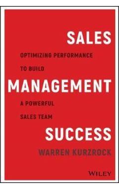Sales Management Success: Optimizing Performance t o Build a Powerful Sales Team