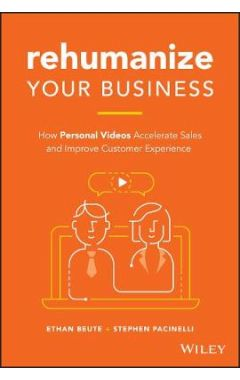 Rehumanize Your Business - How Personal Videos Accelerate Sales and Improve Customer Experience