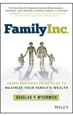 Family Inc. - Using Business Principles to Maximize Your Family's Wealth
