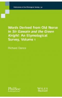 Words Derived from Old Norse in Sir Gawain and the  Green Knight: An Etymological Survey, Volume 1