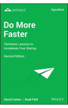 Do More Faster - Techstars Lessons to Accelerate Your Startup, Second Edition