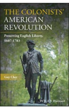 The Colonists' American Revolution: Preserving Eng lish Liberty, 1607-1783