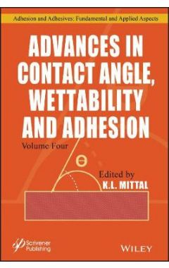 Advances in Contact Angle, Wettability and Adhesio n, Volume 4