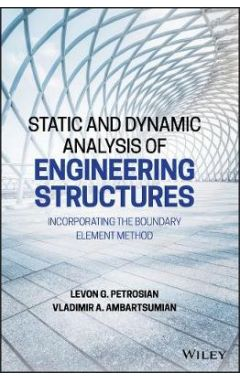 Static and Dynamic Analysis of Engineering Structu res: Incorporating the Boundary Element Method