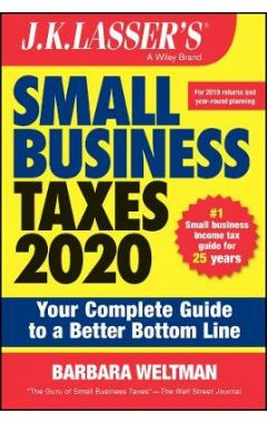 J.K. Lasser's Small Business Taxes 2020: Your Comp lete Guide to a Better Bottom Line