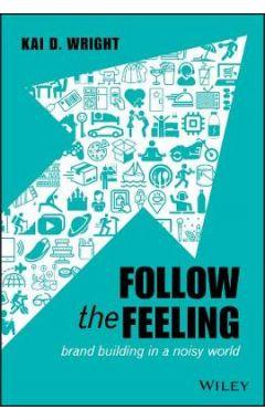 Follow the Feeling: Brand Building in a Noisy Worl d