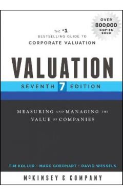 Valuation: Measuring and Managing the Value of Com panies, Seventh Edition