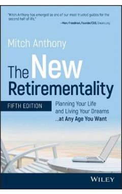 The New Retirementality, Fifth Edition: Planning Y our Life and Living Your Dreams...at Any Age You