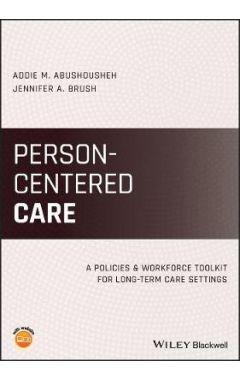 Person-Centered Care: A Policies and Workforce Too lkit for Long-Term Care Settings